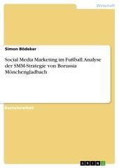 Social Media Marketing im Fußball. Analyse der SMM-Strategie von Borussia Mönchengladbach
