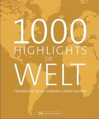 1000 Highlights Die Welt - Traumziele, die Sie gesehen haben sollten