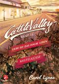 Cattle Valley - Liebe ist das halbe Leben /  Mistelküsse