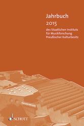 Jahrbuch des Staatlichen Instituts für Musikforschung Preußischer Kulturbesitz: Jahrbuch 2015