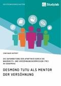 Desmond Tutu als Mentor der Versöhnung. Die Aufarbeitung der Apartheid durch die Wahrheits- und Versöhnungskommission (T
