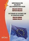 Wörterbuch für Zollrecht der Europäischen Union  Englisch-Deutsch/Deutsch-Englisch - Dictionary of customs law of European Union German-English/English-German