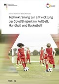 Techniktraining zur Entwicklung der Spielfähigkeit im Fußball, Handball und Basketball