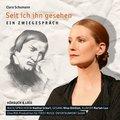 Clara Schumann - Seit ich ihn gesehen, 1 Audio-CD