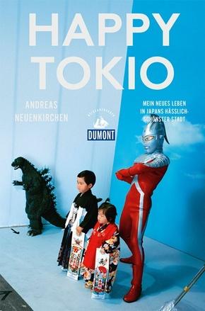 DuMont Reiseabenteuer Happy Tokio - Mein neues Leben in Japans hässlich-schönster Stadt