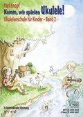 Komm, wir spielen Ukulele!, m. 1 Audio-CD - Bd.2