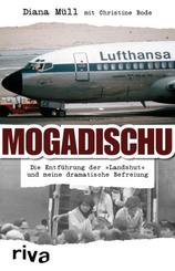 """Mogadischu - Die Entführung der """"Landshut"""" und meine dramatische Befreiung"""