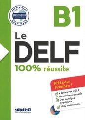 Le DELF - 100% réussite - 1. Ausgabe - B1