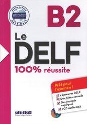 Le DELF - 100% réussite - 1. Ausgabe - B2