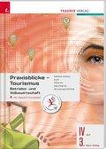 Praxisblicke Tourismus - Betriebs- und Volkswirtschaft IV HLT/3. Sem. Kolleg, m. Übungs-CD-ROM