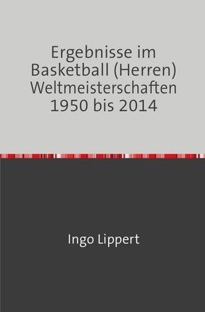 Ergebnisse im Basketball (Herren) Weltmeisterschaften 1950 bis 2014