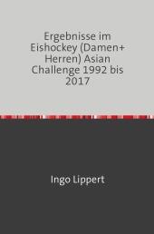 Ergebnisse im Eishockey (Damen+Herren) Asian Challenge 1992 bis 2017