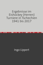 Ergebnisse im Eishockey (Herren) Turniere in Tschechien 1941 bis 2017