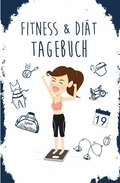 Diät & Fitness Tagebuch 100 Tage: Abnehmtagebuch zum Ausfüllen (Essenstagebuch / Fitnesstagebuch)