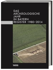 Das archäologische Jahr in Bayern. Register 1980-2014