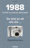 Du bist so alt wie . . . die Digitalkamera, Technikwissen für Geburtstagskinder 1988