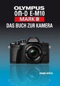OLYMPUS OM-D E-M10 Mark III - Das Buch zur Kamera