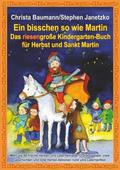 Ein bisschen so wie Martin -  Das riesengroße Kindergarten-Buch für Herbst und Sankt Martin