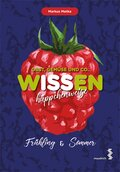 Obst, Gemüse und Co. WISSEN häppchenweise - Frühling & Sommer