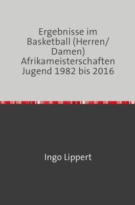 Ergebnisse im Basketball (Herren/Damen) Afrikameisterschaften Jugend 1982 bis 2016
