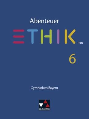 Abenteuer Ethik, Gymnasium Bayern, Neuausgabe 2017: 6. Jahrgangsstufe