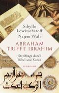 Abraham trifft Ibrahîm. Streifzüge durch Bibel und Koran
