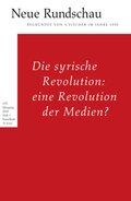 Neue Rundschau: Die syrische Revolution: eine Revolution der Medien?; H.2018/1