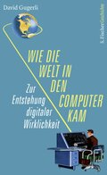 Wie die Welt in den Computer kam - Zur Entstehung digitaler Wirklichkeit
