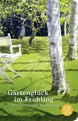 Gartenglück im Frühling (Fischer Taschenbibliothek)
