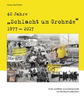 40 Jahre 'Schlacht um Grohnde' 1977-2017