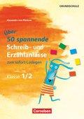 Über 50 spannende Schreib- und Erzählanlässe zum Sofort-Loslegen, Klasse 1/2