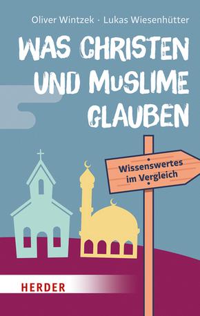 Was Christen und Muslime glauben