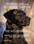 Sporting Dog and Retriever Training: The Wildrose Way