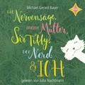 Die Nervensäge, meine Mutter, Sir Tiffy, der Nerd und ich, 4 Audio-CD