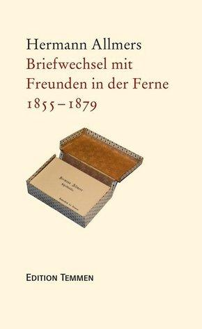 Briefwechsel mit Freunden in der Ferne 1855 - 1879