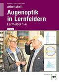 Augenoptik in Lernfeldern, Arbeitsheft mit eingetragenen Lösungen Lernfelder 1-4