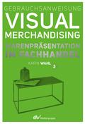 Gebrauchsanweisung Visual Merchandising - Bd.3