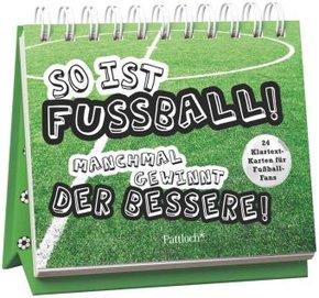 So ist Fußball! Manchmal gewinnt der Bessere!