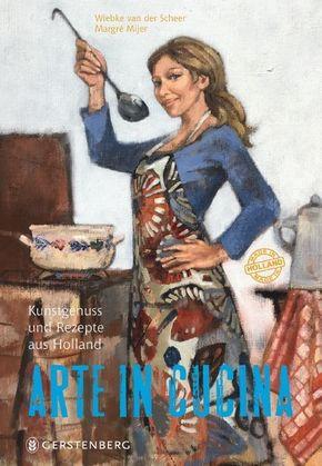 Arte in Cucina - Kunstgenuss und Rezepte aus Holland. 72 Rezepte