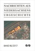 Nachrichten aus Niedersachsens Urgeschichte - Bd.86/2017