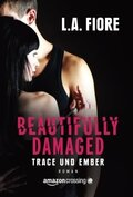 Beautifully Damaged - Trace und Ember
