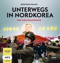 Unterwegs in Nordkorea - Eine Gratwanderung, 1 MP3-CD