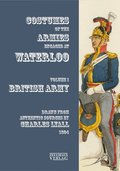 Costumes of the Armies engaged at Waterloo - Vol.1