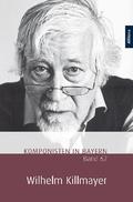Komponisten in Bayern: Komponisten in Bayern. Band 62: Wilhelm Killmayer; .62