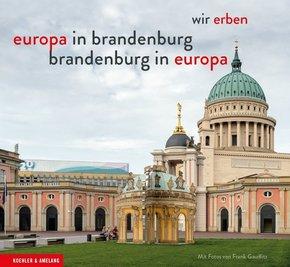 Wir erben. Europa in Brandenburg - Brandenburg in Europa