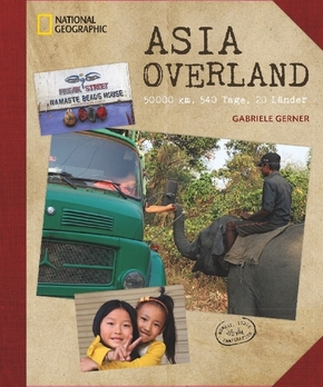 Asia Overland - 50000 km, 540 Tage, 20 Länder - National Geographic