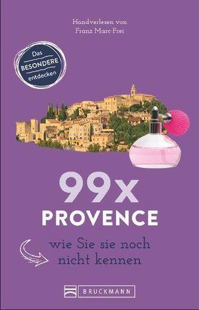 99 x Provence wie Sie sie noch nicht kennen