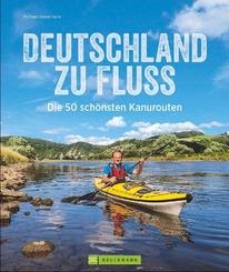 Deutschland zu Fluss - Die 50 schönsten Kanurouten