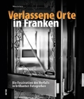 Verlassene Orte in Franken
