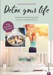 Detox your life - Loslassen und entrümpeln in allen Lebensbereichen. Weg mit dem Ballast